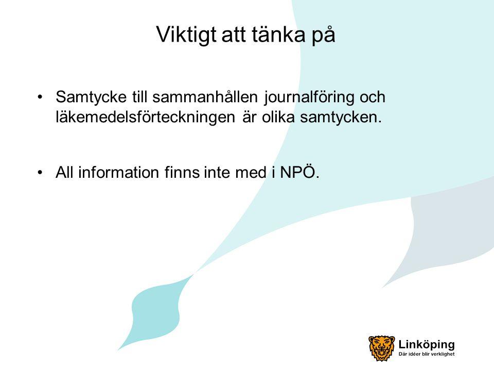 Viktigt att tänka på Samtycke till sammanhållen journalföring och läkemedelsförteckningen är olika samtycken. All information finns inte med i NPÖ.