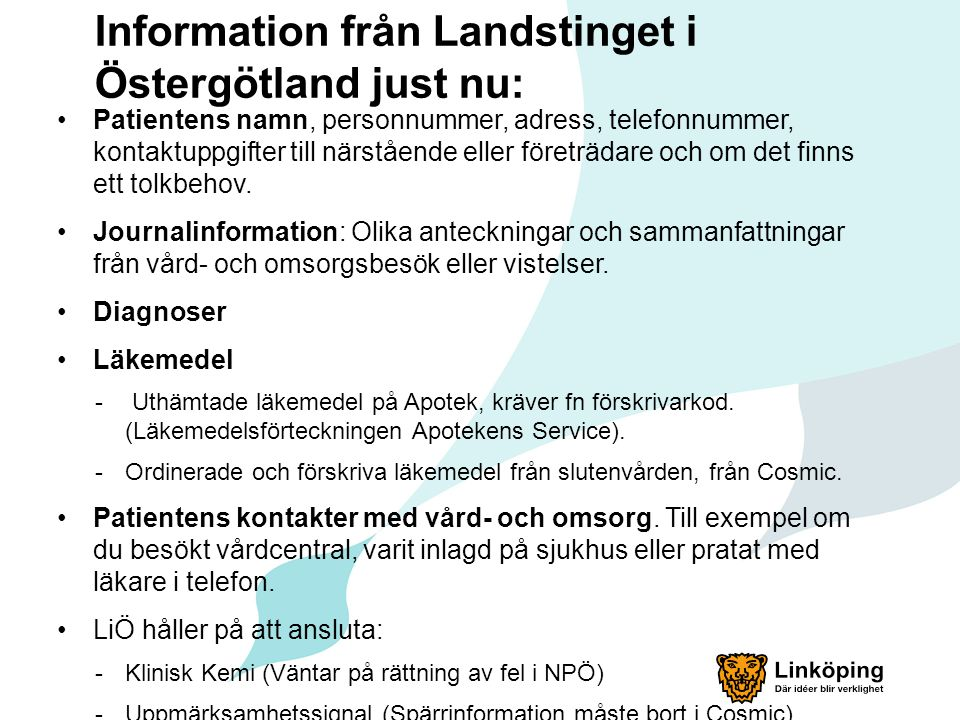 Information från Landstinget i Östergötland just nu: Patientens namn, personnummer, adress, telefonnummer, kontaktuppgifter till närstående eller före