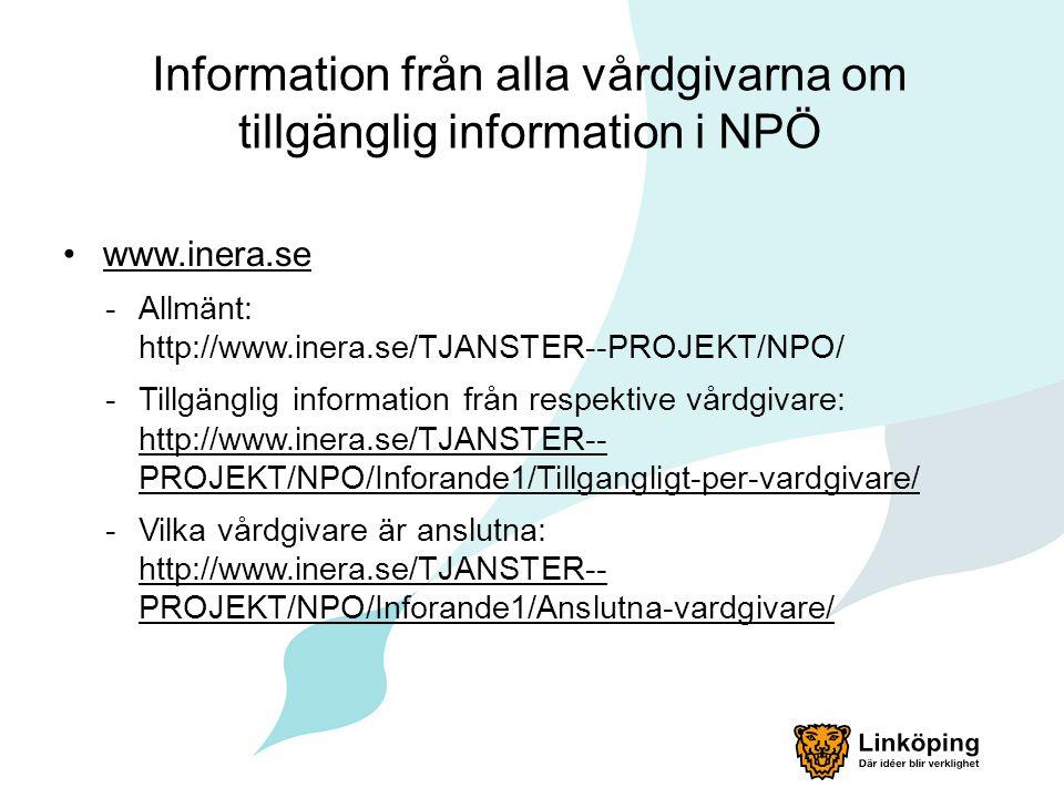 Information från alla vårdgivarna om tillgänglig information i NPÖ www.inera.se -Allmänt: http://www.inera.se/TJANSTER--PROJEKT/NPO/ -Tillgänglig info