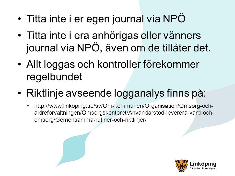 Titta inte i er egen journal via NPÖ Titta inte i era anhörigas eller vänners journal via NPÖ, även om de tillåter det. Allt loggas och kontroller för