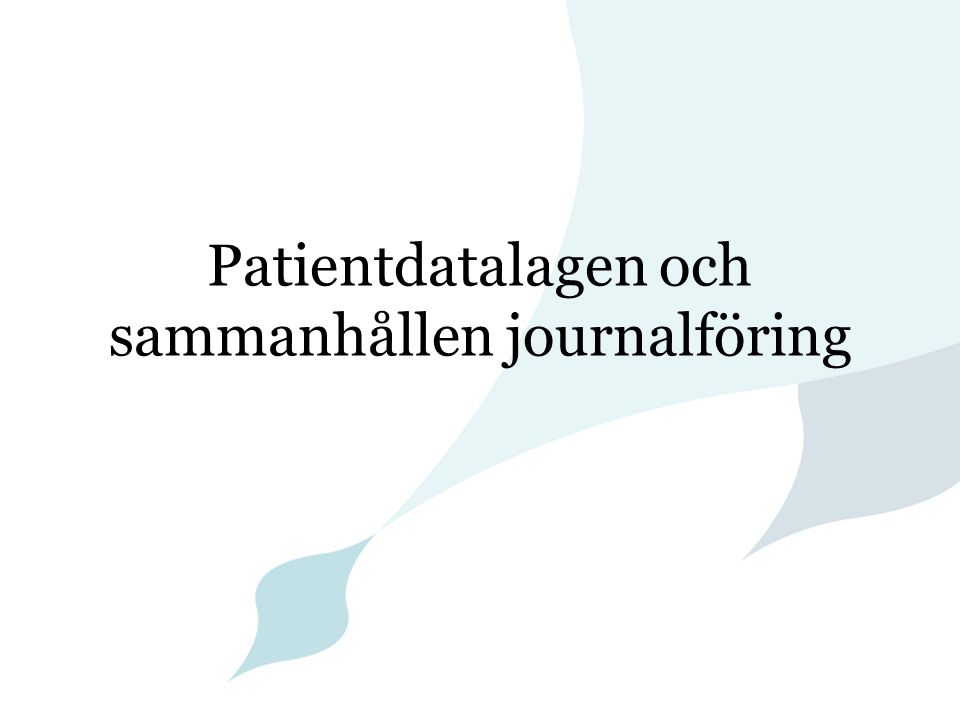 Patientdatalagens syfte Tillgodose patientsäkerhet och god kvalitet samt främja kostnadseffektivitet.