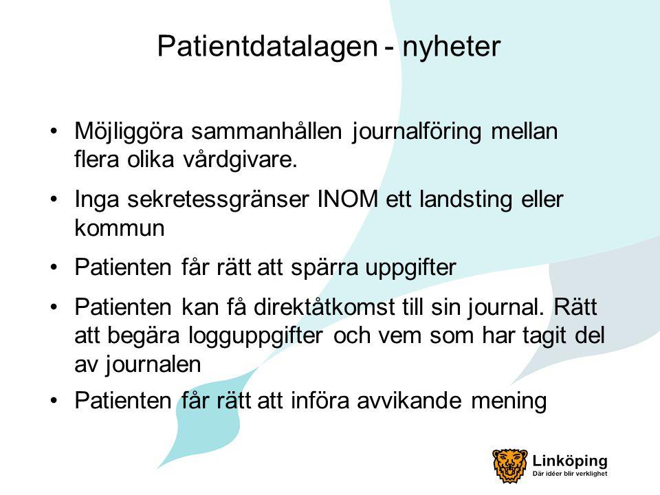 Patientdatalagen - nyheter Möjliggöra sammanhållen journalföring mellan flera olika vårdgivare. Inga sekretessgränser INOM ett landsting eller kommun