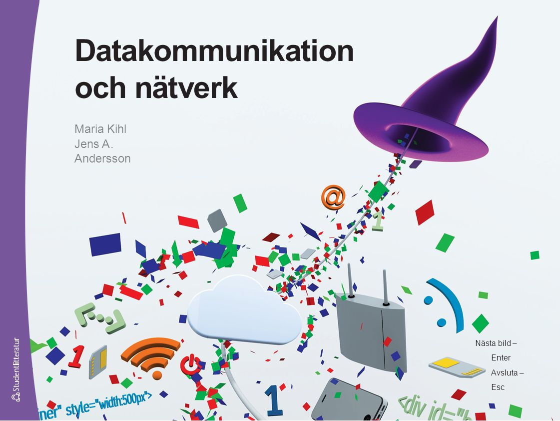 Nästa bild – Enter Avsluta – Esc Datakommunikation och nätverk Maria Kihl Jens A. Andersson