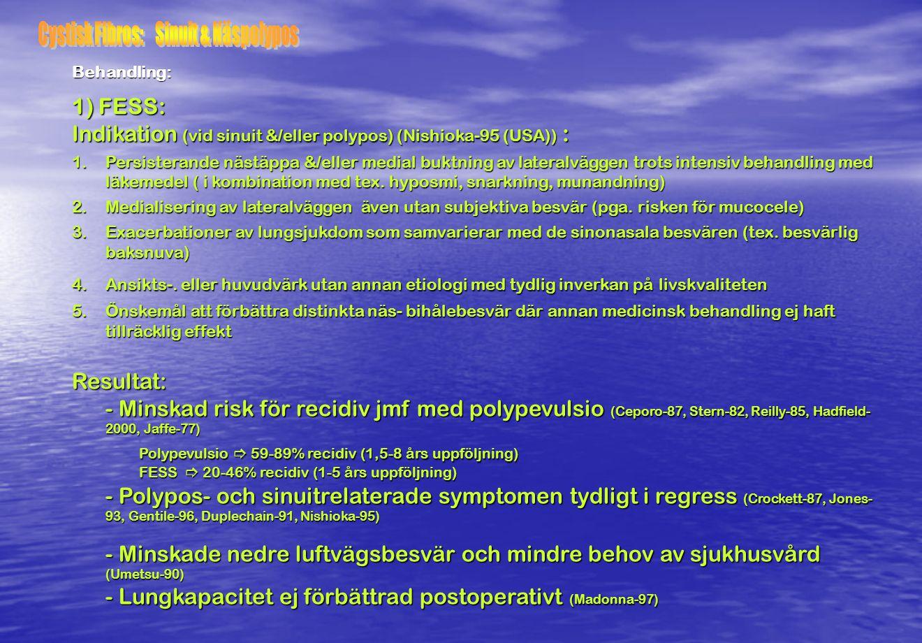 1) FESS: Indikation (vid sinuit &/eller polypos) (Nishioka-95 (USA)) : 1.Persisterande nästäppa &/eller medial buktning av lateralväggen trots intensi