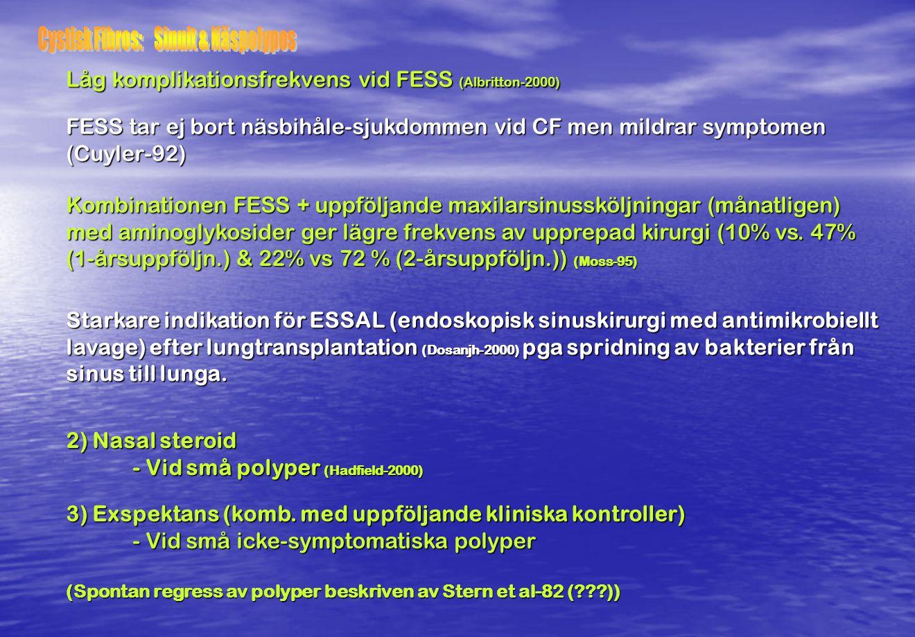 2) Nasal steroid - Vid små polyper (Hadfield-2000) 3) Exspektans (komb. med uppföljande kliniska kontroller) - Vid små icke-symptomatiska polyper (Spo