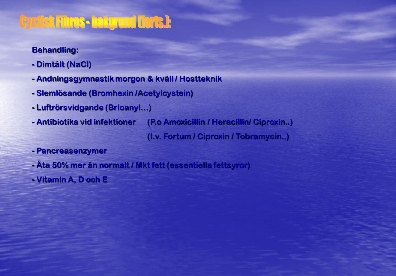Behandling: - Dimtält (NaCl) - Andningsgymnastik morgon & kväll / Hostteknik - Slemlösande (Bromhexin /Acetylcystein) - Luftrörsvidgande (Bricanyl…) -