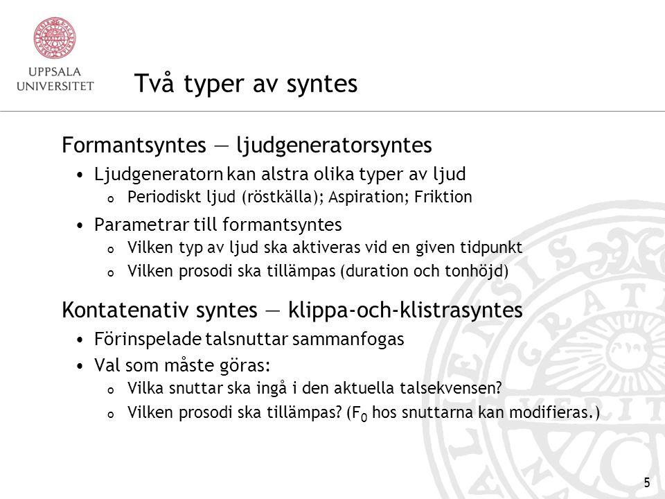 4 Text-till-talsystem — struktur TEXT Undantagslexikon Sifferregler Grafemregler Uttalsregler Syntes INPUTOUTPUTGRAFEM TILL FONER FONER TILL SYNTES- PARAMETRAR PARAMETRAR TILL LJUD Steg 1Steg 2Steg 3