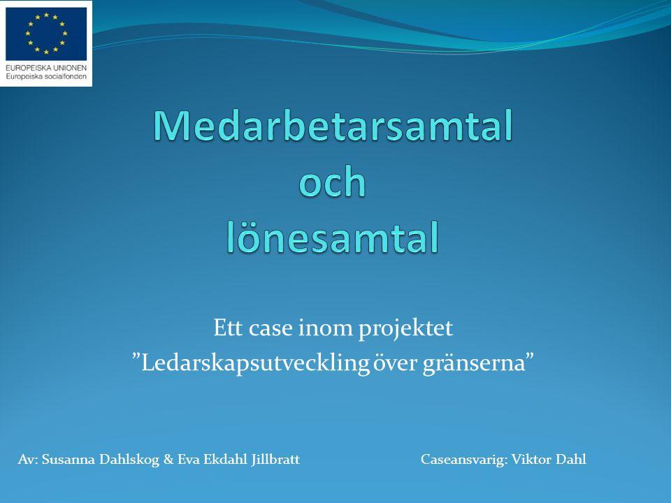 """Ett case inom projektet """"Ledarskapsutveckling över gränserna"""" Av: Susanna Dahlskog & Eva Ekdahl JillbrattCaseansvarig: Viktor Dahl"""