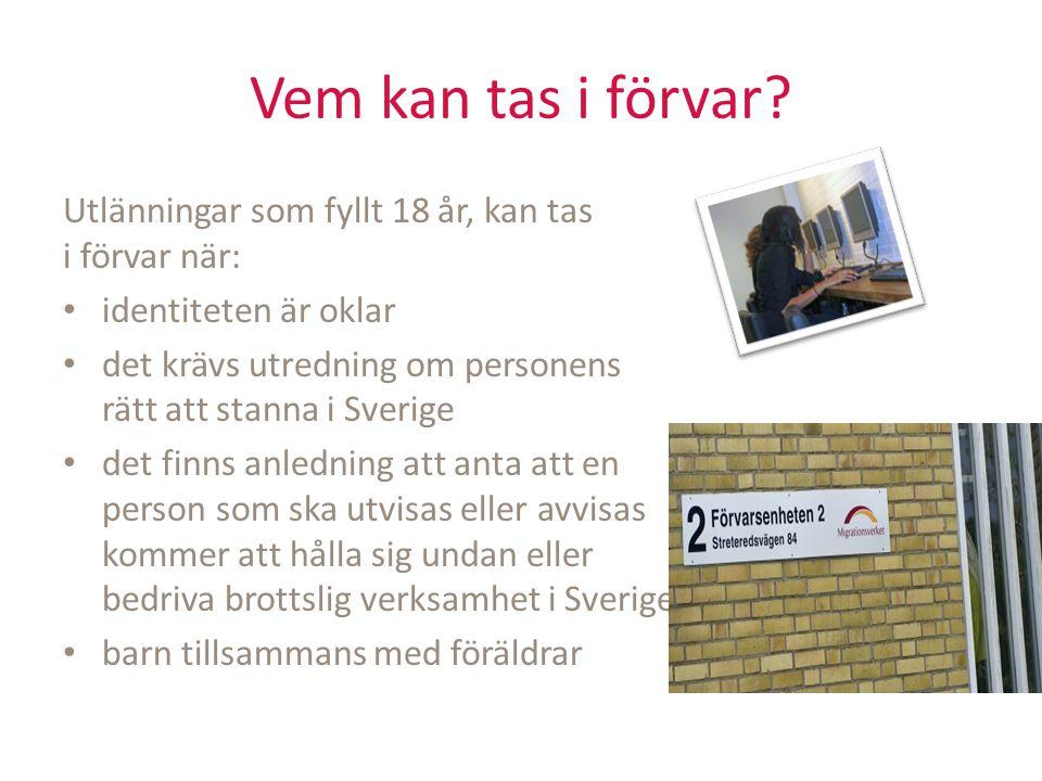 Vem kan tas i förvar? Utlänningar som fyllt 18 år, kan tas i förvar när: identiteten är oklar det krävs utredning om personens rätt att stanna i Sveri