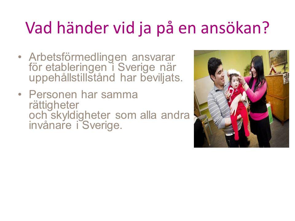 Vad händer vid ja på en ansökan? Arbetsförmedlingen ansvarar för etableringen i Sverige när uppehållstillstånd har beviljats. Personen har samma rätti
