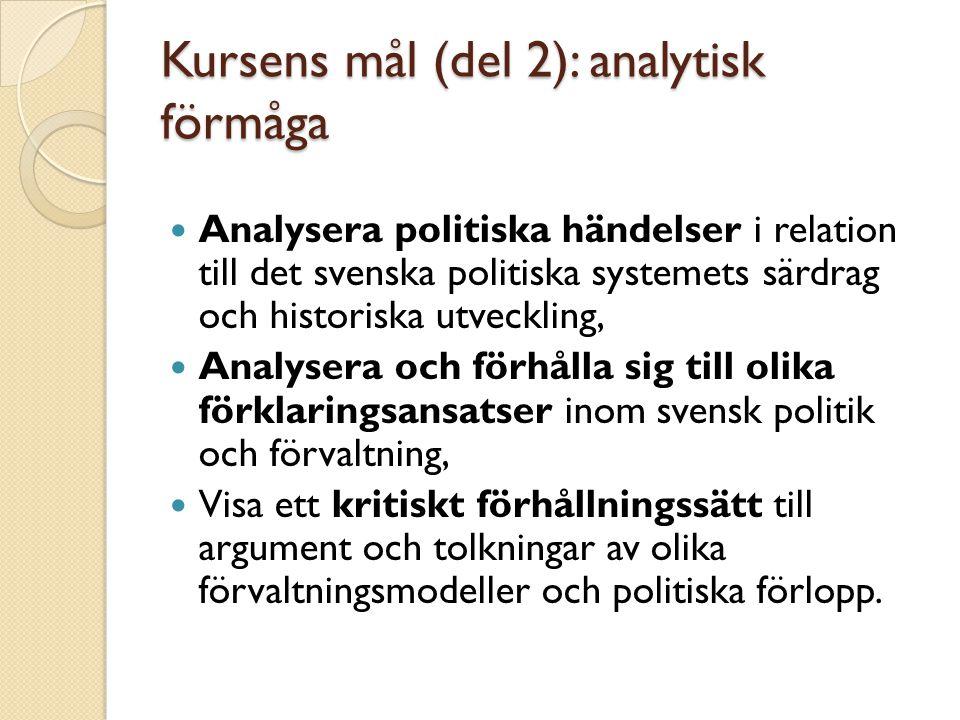 Kursens mål (del 2): analytisk förmåga Analysera politiska händelser i relation till det svenska politiska systemets särdrag och historiska utveckling