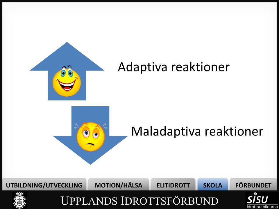 Adaptiva reaktioner Maladaptiva reaktioner