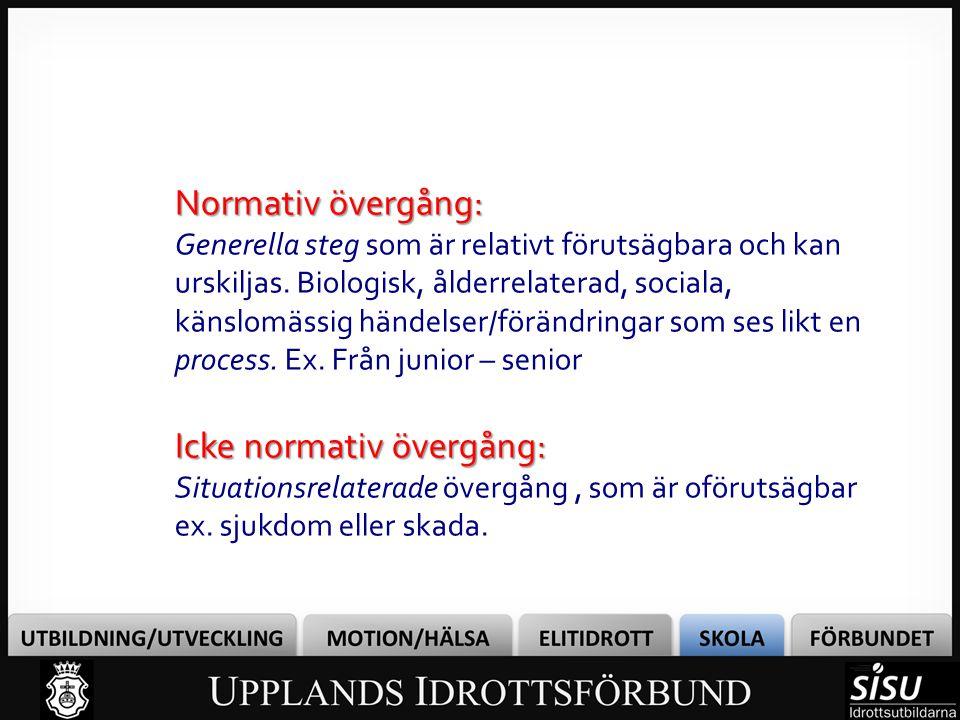 Normativ övergång: Generella steg som är relativt förutsägbara och kan urskiljas. Biologisk, ålderrelaterad, sociala, känslomässig händelser/förändrin