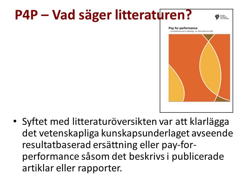 P4P – Vad säger litteraturen? Syftet med litteraturöversikten var att klarlägga det vetenskapliga kunskapsunderlaget avseende resultatbaserad ersättni