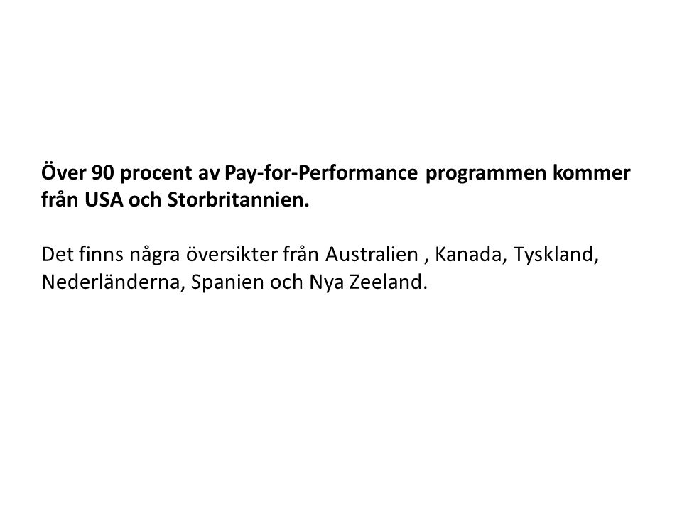 Över 90 procent av Pay-for-Performance programmen kommer från USA och Storbritannien.