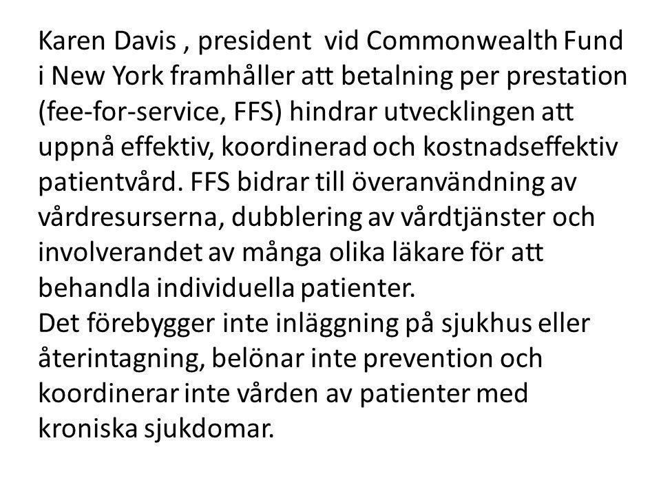 Karen Davis, president vid Commonwealth Fund i New York framhåller att betalning per prestation (fee-for-service, FFS) hindrar utvecklingen att uppnå