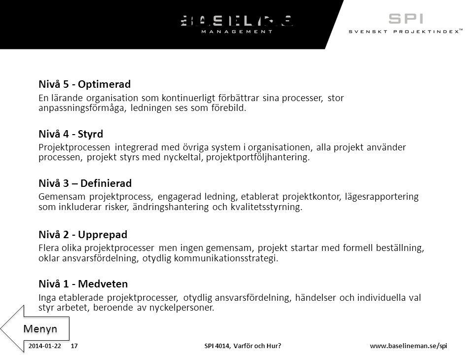 SPI 4014, Varför och Hur?2014-01-22 17www.baselineman.se/spi Fem nivåer! Nivå 5 - Optimerad En lärande organisation som kontinuerligt förbättrar sina