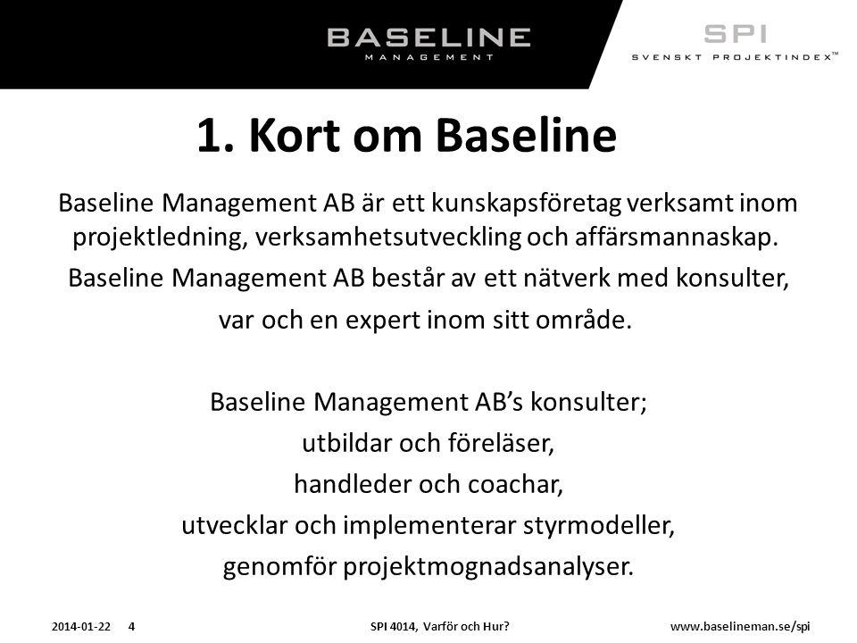 SPI 4014, Varför och Hur?2014-01-22 4www.baselineman.se/spi 1. Kort om Baseline Baseline Management AB är ett kunskapsföretag verksamt inom projektled