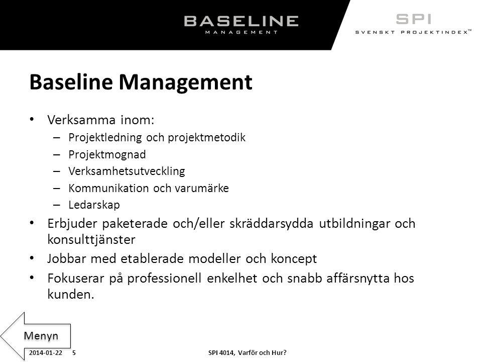 SPI 4014, Varför och Hur?2014-01-22 5 Baseline Management Verksamma inom: – Projektledning och projektmetodik – Projektmognad – Verksamhetsutveckling