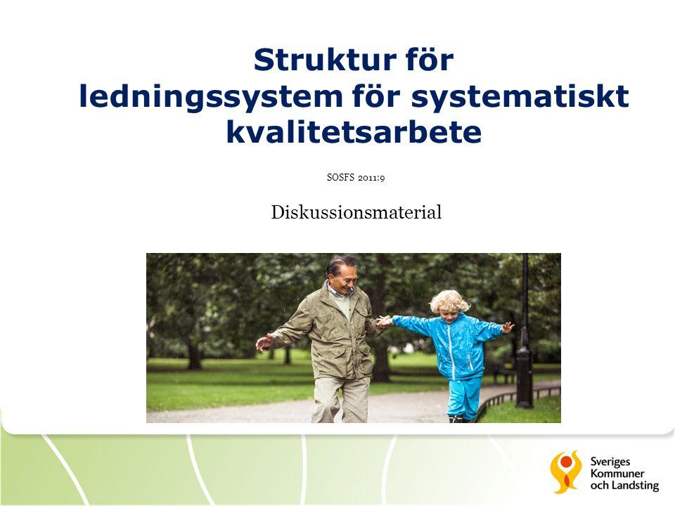 Struktur för ledningssystem för systematiskt kvalitetsarbete SOSFS 2011:9 Diskussionsmaterial