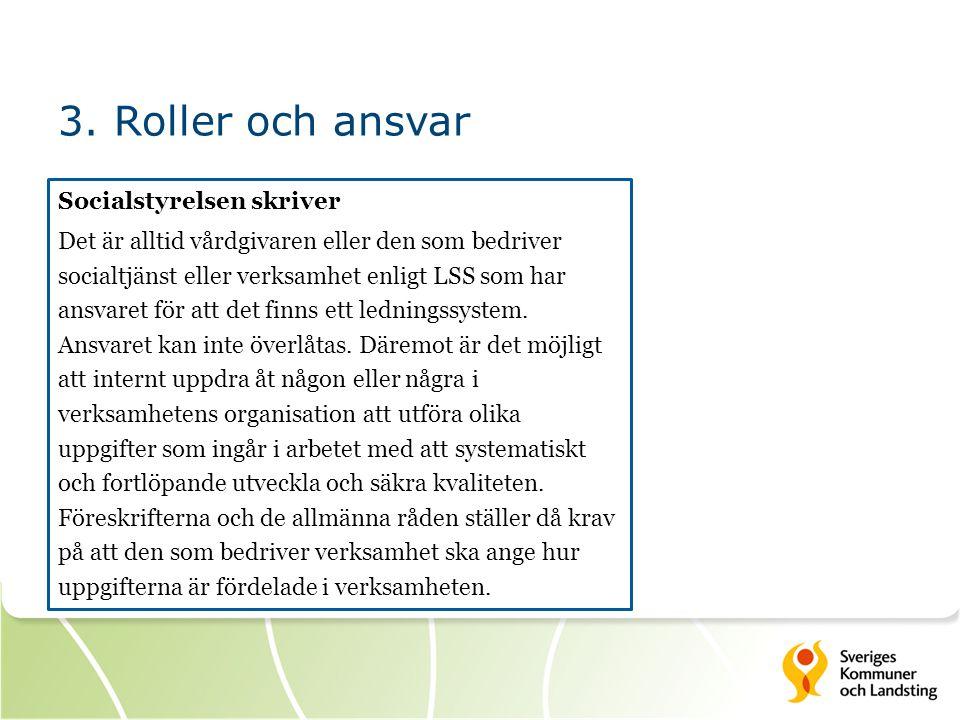 3. Roller och ansvar Socialstyrelsen skriver Det är alltid vårdgivaren eller den som bedriver socialtjänst eller verksamhet enligt LSS som har ansvare
