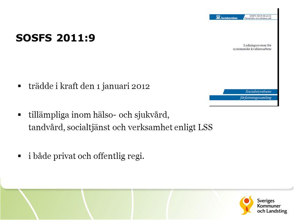 SOSFS 2011:9  trädde i kraft den 1 januari 2012  tillämpliga inom hälso- och sjukvård, tandvård, socialtjänst och verksamhet enligt LSS  i både privat och offentlig regi.
