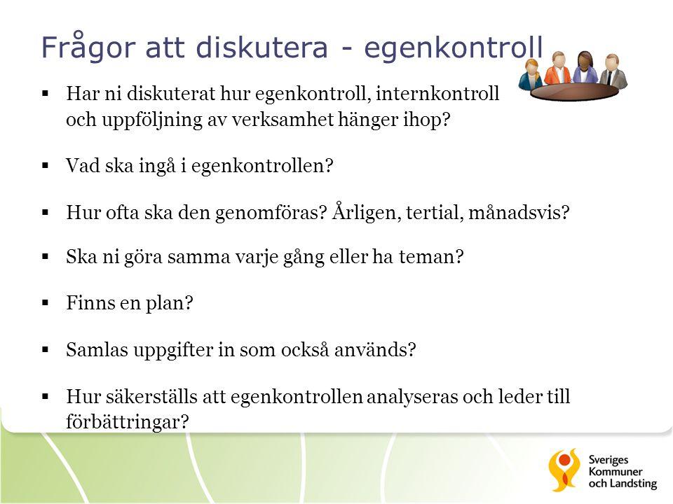 Frågor att diskutera - egenkontroll  Har ni diskuterat hur egenkontroll, internkontroll och uppföljning av verksamhet hänger ihop?  Vad ska ingå i e