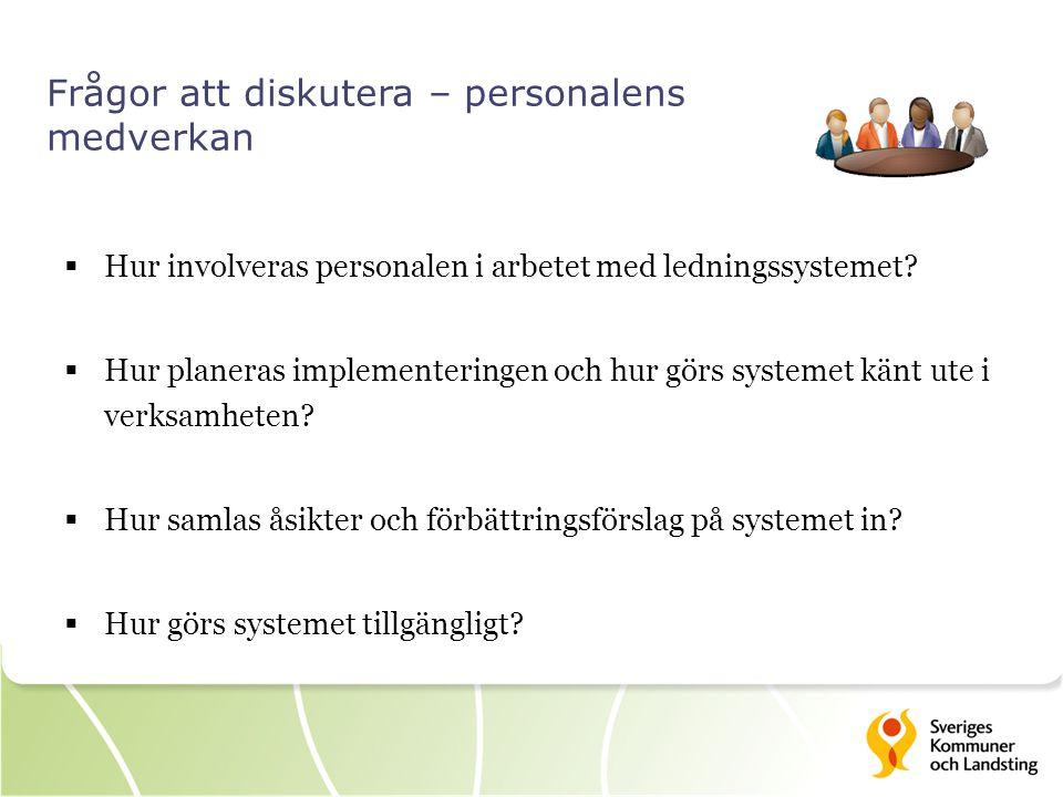 Frågor att diskutera – personalens medverkan  Hur involveras personalen i arbetet med ledningssystemet?  Hur planeras implementeringen och hur görs