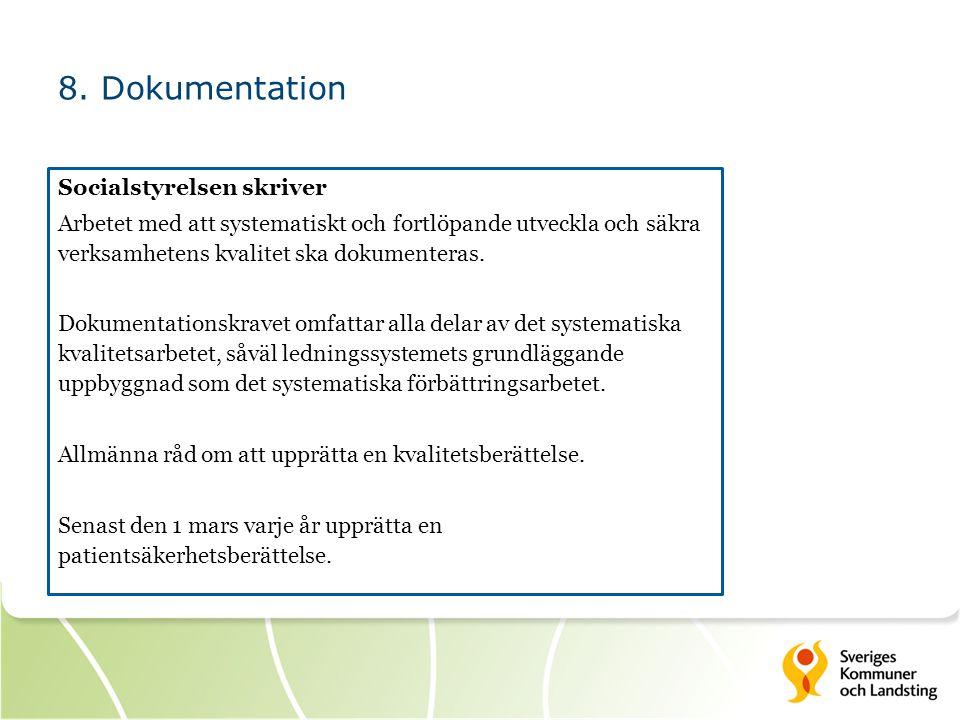 8. Dokumentation Socialstyrelsen skriver Arbetet med att systematiskt och fortlöpande utveckla och säkra verksamhetens kvalitet ska dokumenteras. Doku