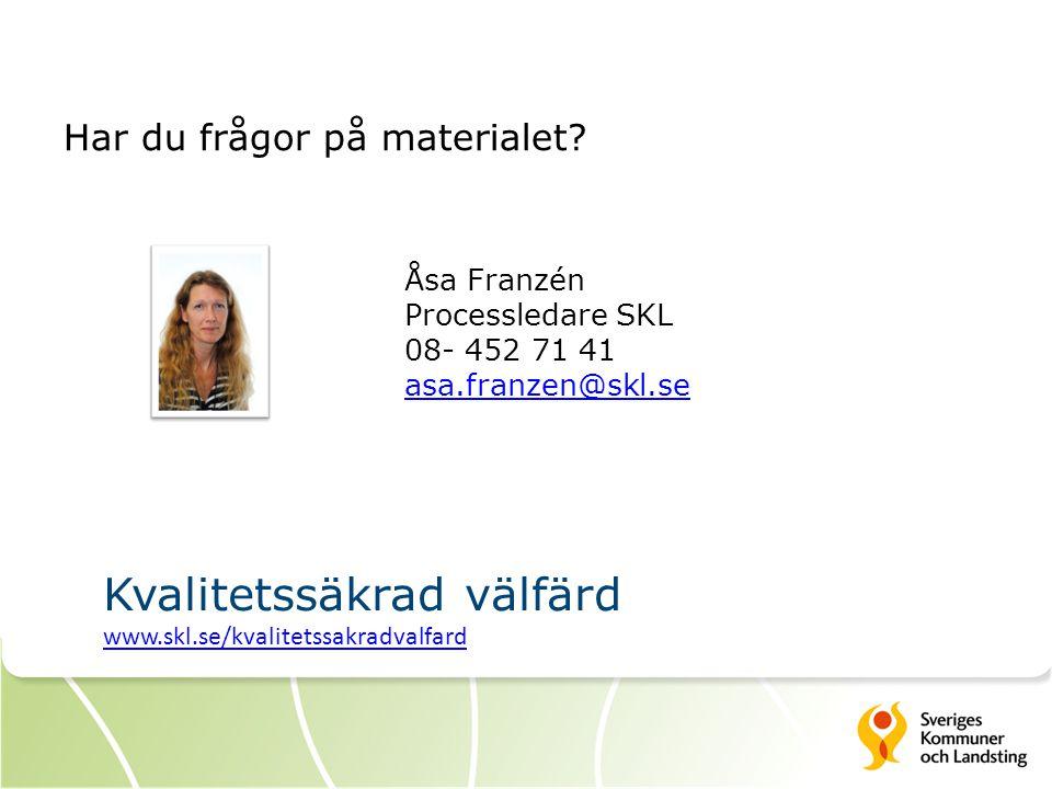 Har du frågor på materialet? Åsa Franzén Processledare SKL 08- 452 71 41 asa.franzen@skl.se asa.franzen@skl.se Kvalitetssäkrad välfärd www.skl.se/kval