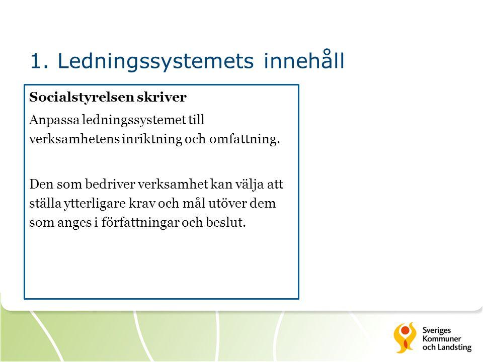 1. Ledningssystemets innehåll Socialstyrelsen skriver Anpassa ledningssystemet till verksamhetens inriktning och omfattning. Den som bedriver verksamh