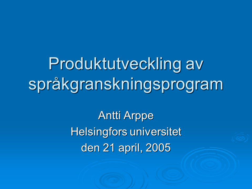 Produktutveckling av språkgranskningsprogram Antti Arppe Helsingfors universitet den 21 april, 2005