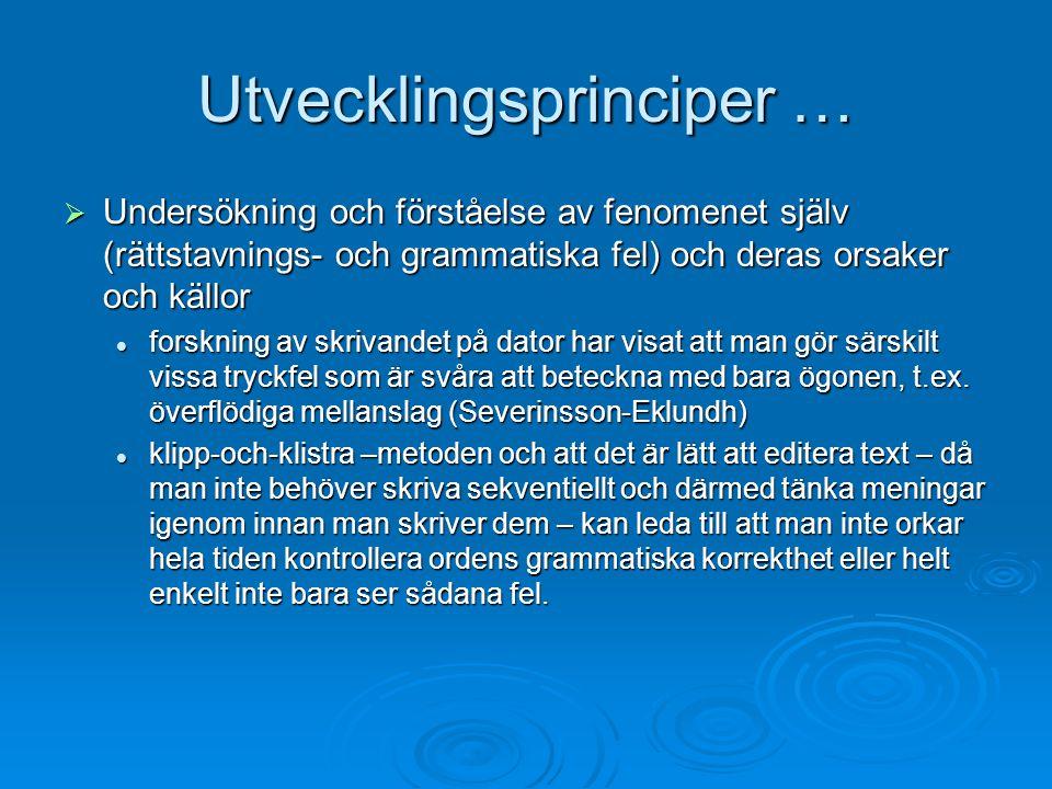 Utvecklingsprinciper …  Undersökning och förståelse av fenomenet själv (rättstavnings- och grammatiska fel) och deras orsaker och källor forskning av