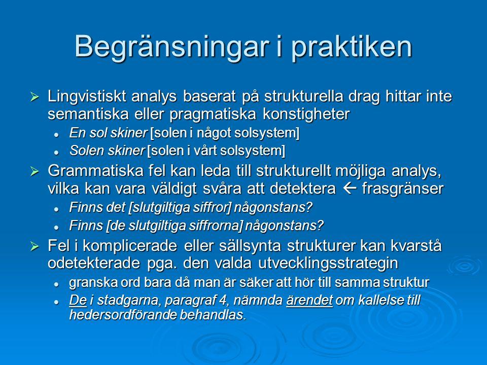 Begränsningar i praktiken  Lingvistiskt analys baserat på strukturella drag hittar inte semantiska eller pragmatiska konstigheter En sol skiner [sole
