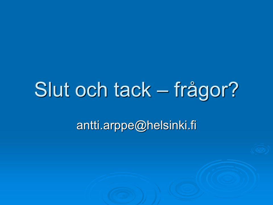 Slut och tack – frågor? antti.arppe@helsinki.fi