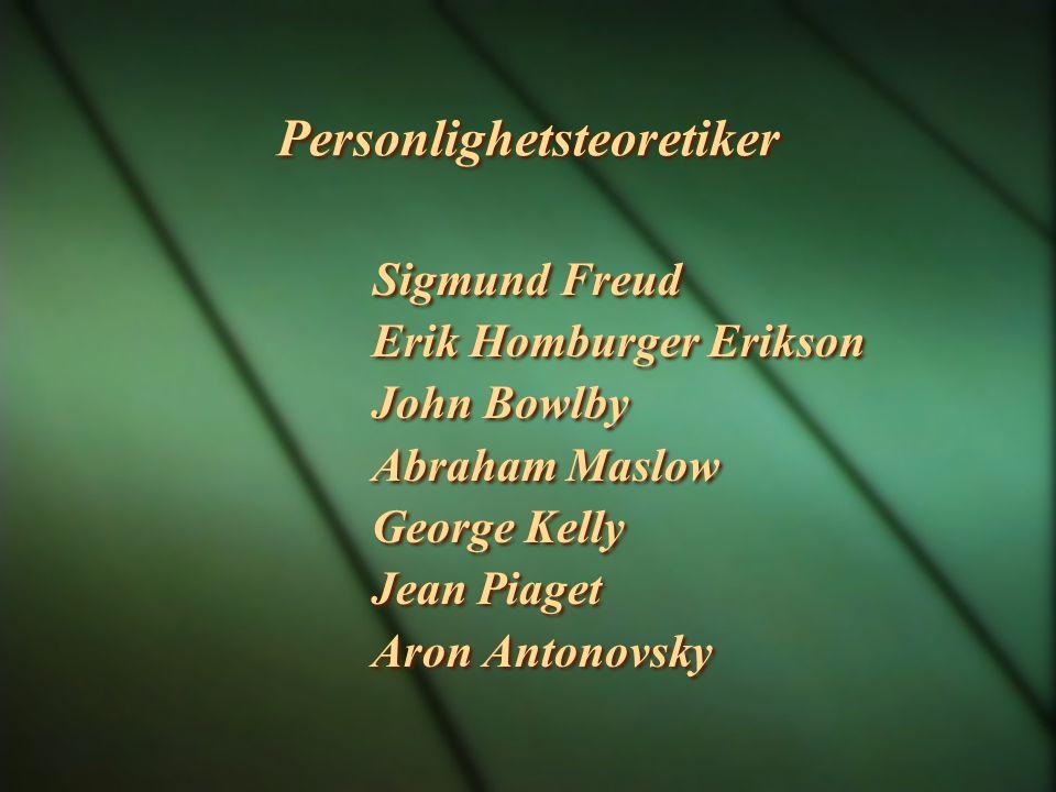 Personlighetsteoretiker Sigmund Freud Erik Homburger Erikson John Bowlby Abraham Maslow George Kelly Jean Piaget Aron Antonovsky Sigmund Freud Erik Ho