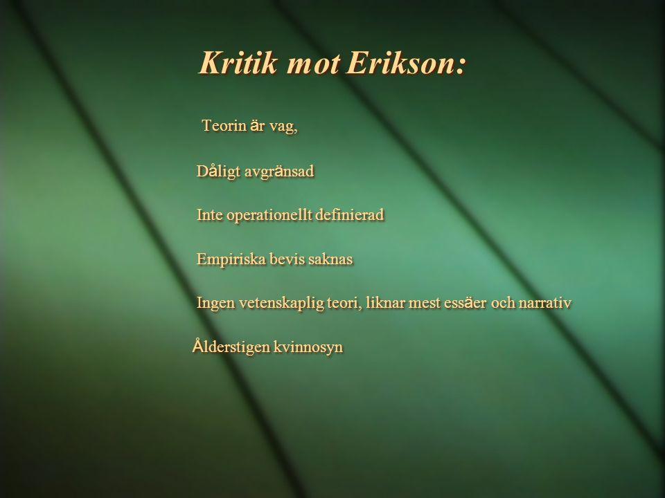 Kritik mot Erikson: Teorin ä r vag, D å ligt avgr ä nsad Inte operationellt definierad Empiriska bevis saknas Ingen vetenskaplig teori, liknar mest es