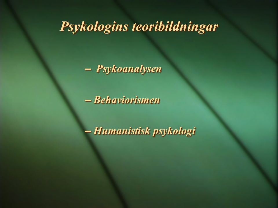 Psykologins teoribildningar – Psykoanalysen – Behaviorismen – Humanistisk psykologi – Psykoanalysen – Behaviorismen – Humanistisk psykologi
