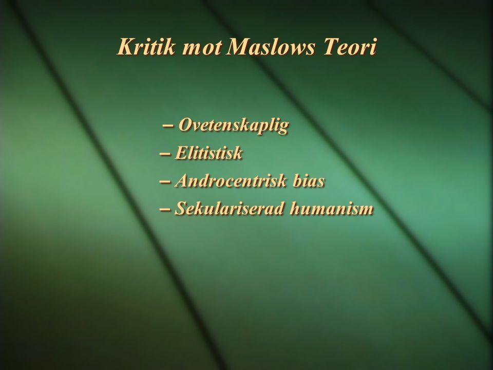 Kritik mot Maslows Teori – Ovetenskaplig – Elitistisk – Androcentrisk bias – Sekulariserad humanism – Ovetenskaplig – Elitistisk – Androcentrisk bias