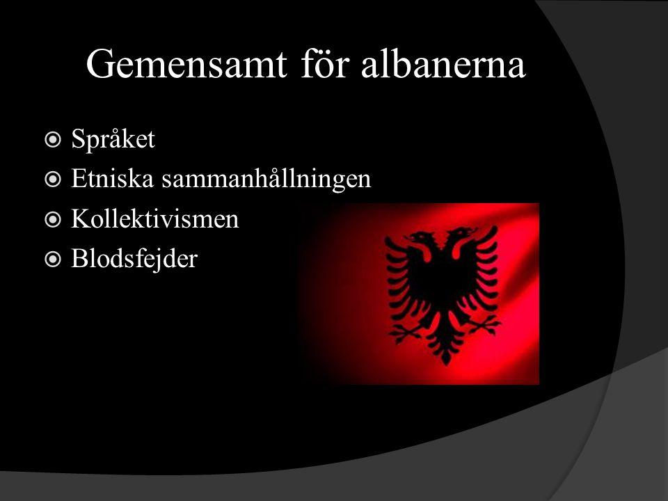 Gemensamt för albanerna  Språket  Etniska sammanhållningen  Kollektivismen  Blodsfejder
