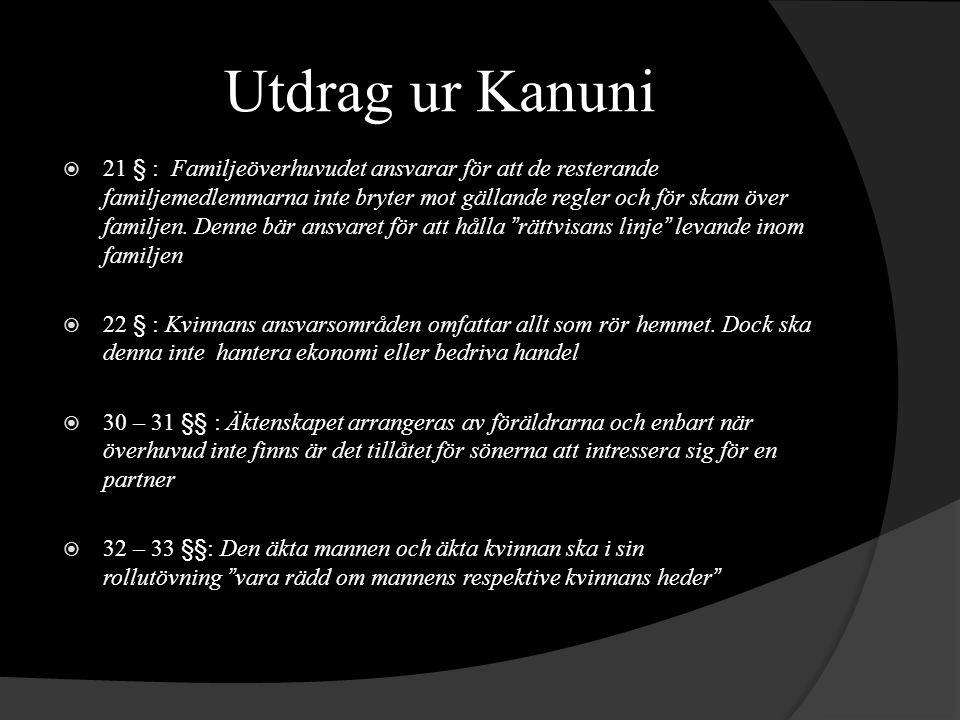 Utdrag ur Kanuni  21 § : Familjeöverhuvudet ansvarar för att de resterande familjemedlemmarna inte bryter mot gällande regler och för skam över familjen.