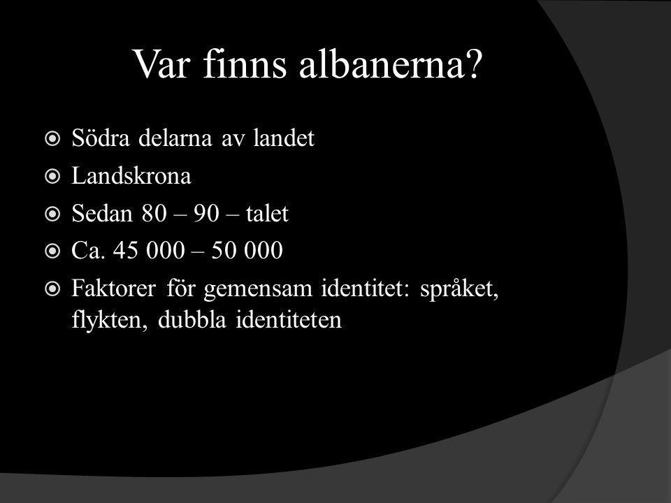 Var finns albanerna. Södra delarna av landet  Landskrona  Sedan 80 – 90 – talet  Ca.