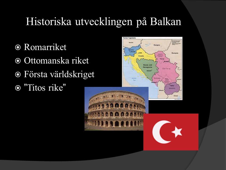 Historiska utvecklingen på Balkan  Romarriket  Ottomanska riket  Första världskriget  Titos rike