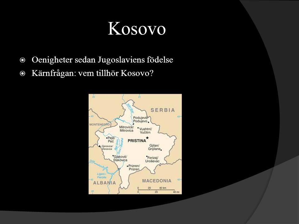 Kosovo  Oenigheter sedan Jugoslaviens födelse  Kärnfrågan: vem tillhör Kosovo?