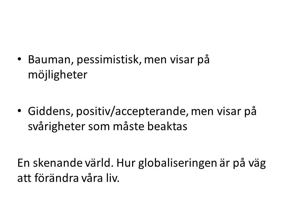 Bauman, pessimistisk, men visar på möjligheter Giddens, positiv/accepterande, men visar på svårigheter som måste beaktas En skenande värld. Hur global