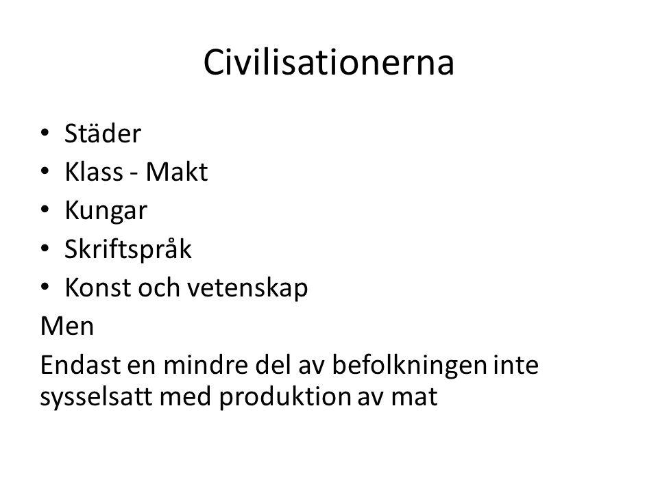 Civilisationerna Städer Klass - Makt Kungar Skriftspråk Konst och vetenskap Men Endast en mindre del av befolkningen inte sysselsatt med produktion av