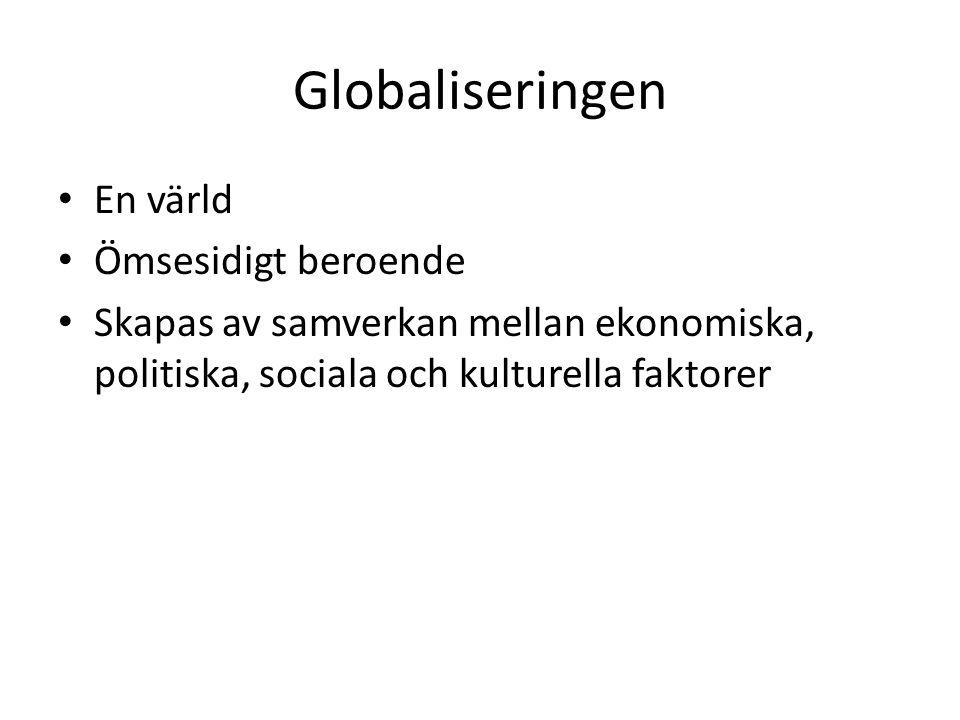 Globaliseringen En värld Ömsesidigt beroende Skapas av samverkan mellan ekonomiska, politiska, sociala och kulturella faktorer