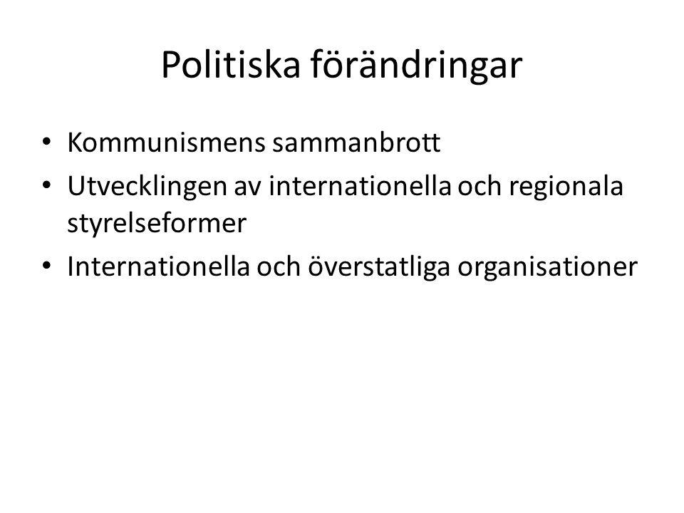 Politiska förändringar Kommunismens sammanbrott Utvecklingen av internationella och regionala styrelseformer Internationella och överstatliga organisa