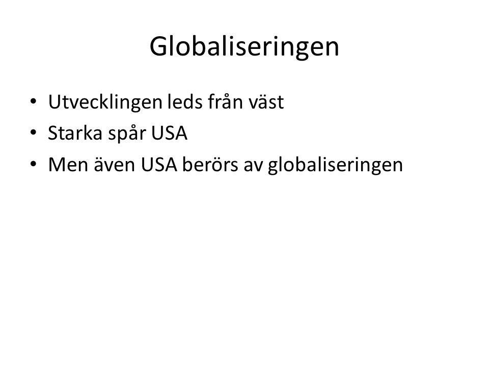 Globaliseringen Utvecklingen leds från väst Starka spår USA Men även USA berörs av globaliseringen