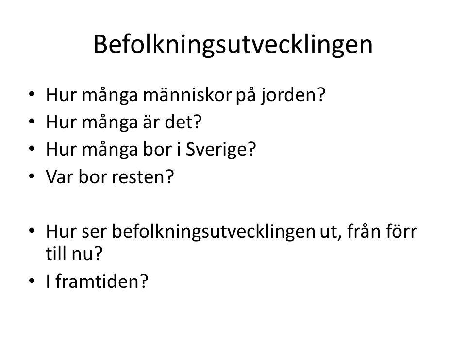 Befolkningsutvecklingen Hur många människor på jorden? Hur många är det? Hur många bor i Sverige? Var bor resten? Hur ser befolkningsutvecklingen ut,
